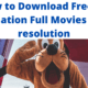 How to Download Free 3D Animation Full Movies in 4K resolution