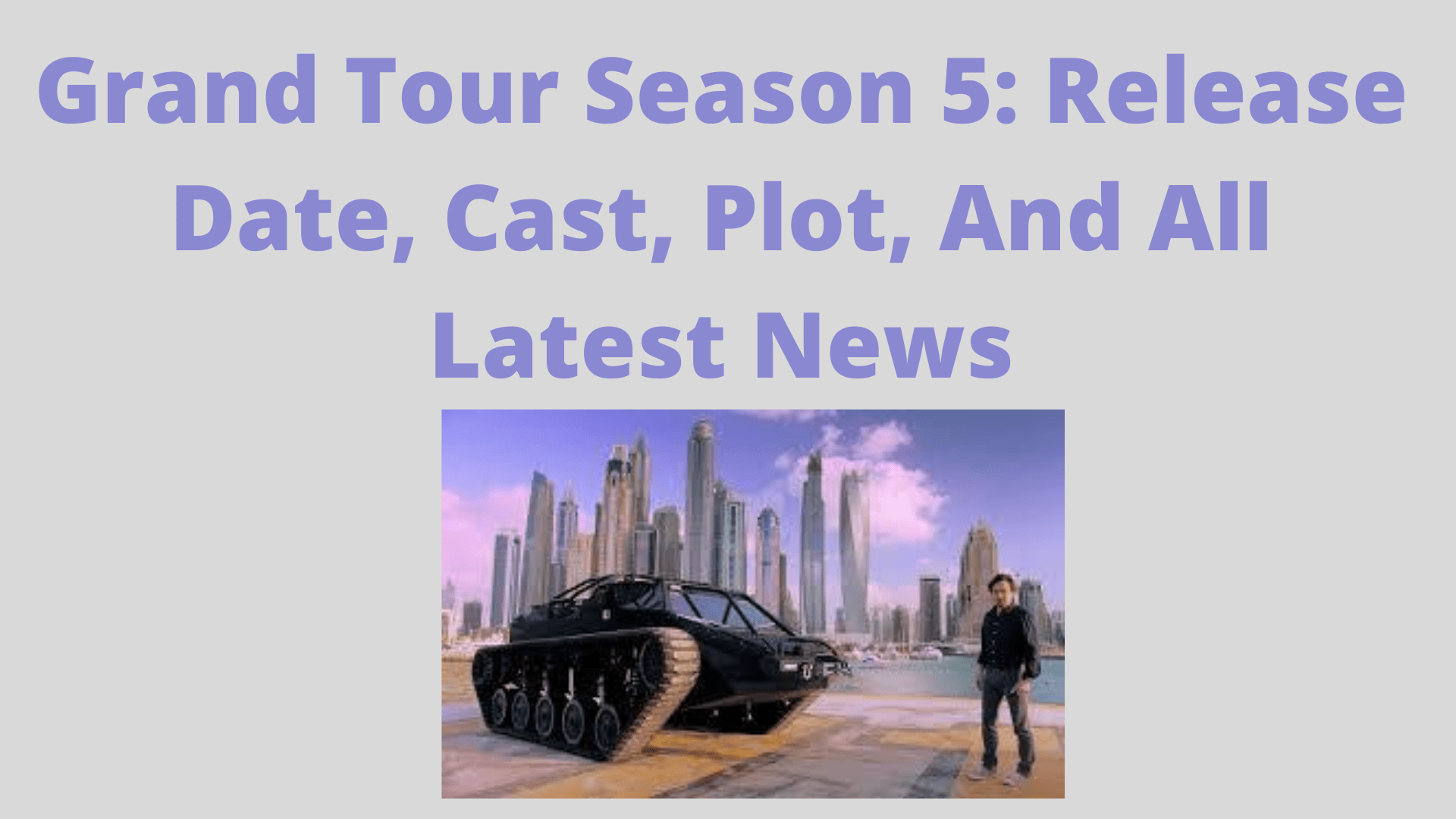 Grand Tour Season 5: Release Date, Cast, Plot, And All Latest News