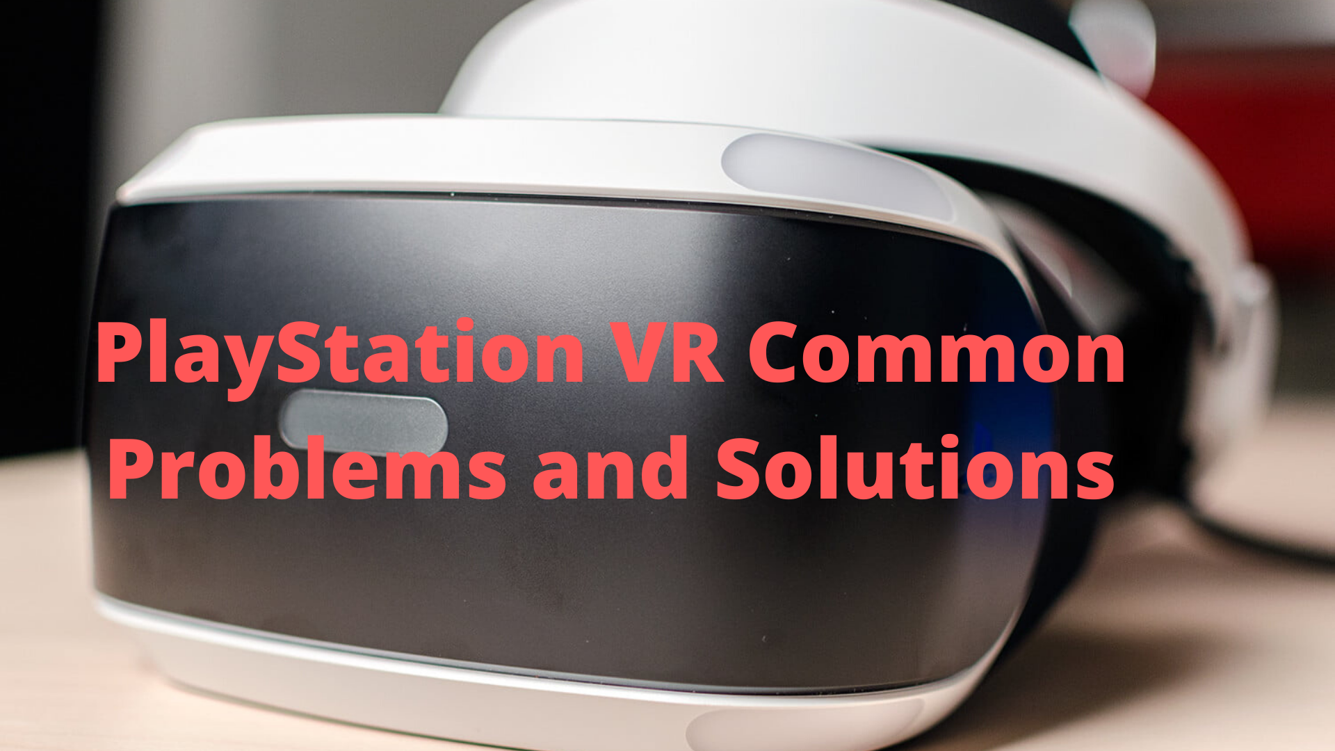 PlayStation VR Common Problems and Solutions