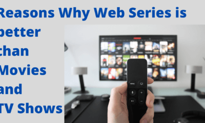 Reasons Why Web Series is better than Movies and TV Shows