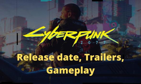 Cyberpunk 2077 Release date, Trailers, Gameplay