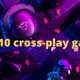 Top 10 cross-play games to play on PS4, Xbox One, PC and Nintendo Switch