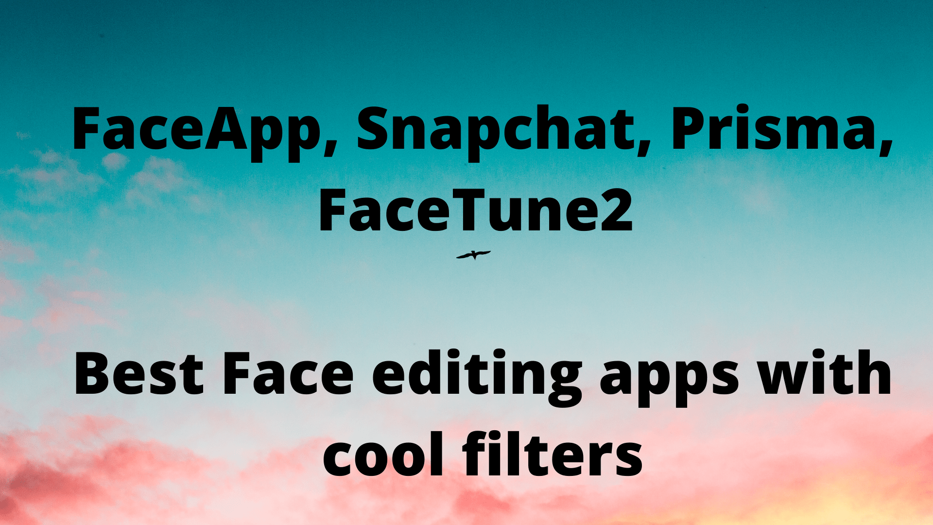 FaceApp, Snapchat, Prisma, FaceTune2 Best Face editing apps with cool filters
