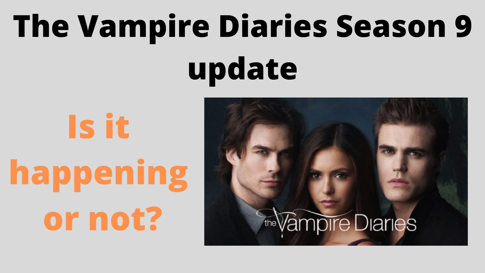 The Vampire Diaries Season 9 update_ Is is happening or not_