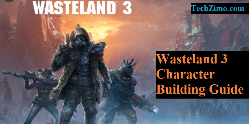 Wasteland 3 Character Building Guide