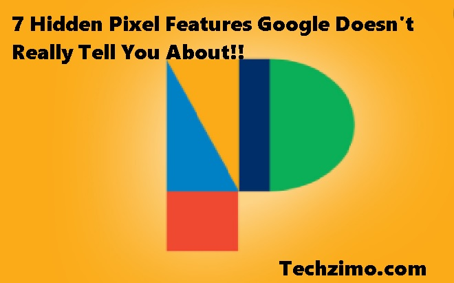 7 Hidden Pixel Features Google Doesn't Really Tell You About