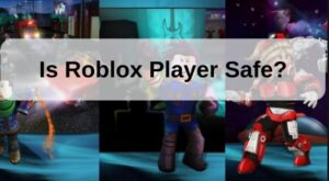 Is RobloxPlayer.exe safe?