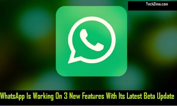 WhatsApp is adding 3 new features